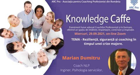 Knowledge Caffe 2021 – Ediția 12 – Reziliență, siguranță și coaching în timpul unei crize majore